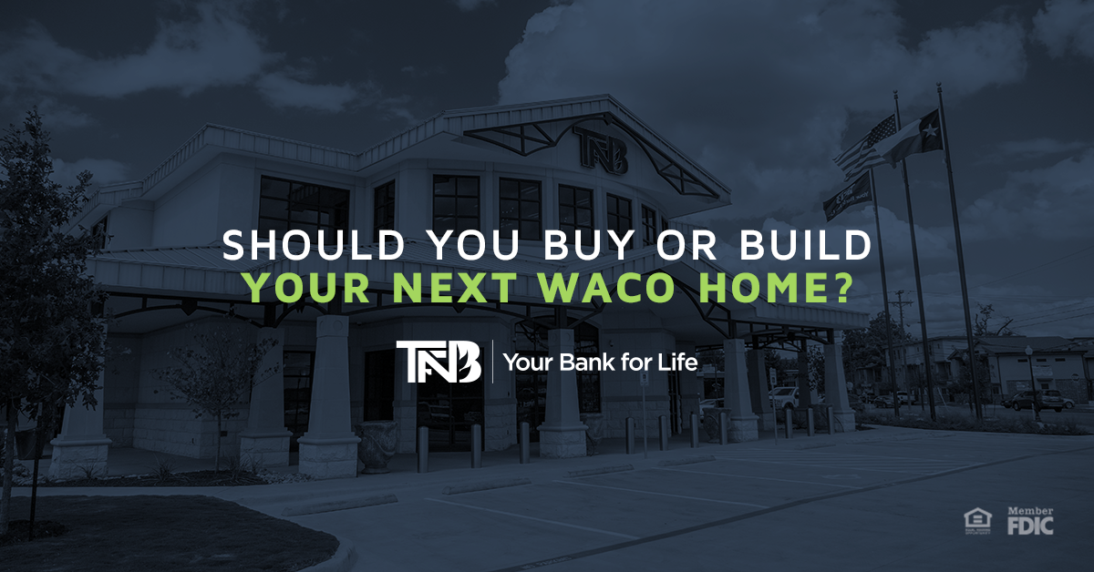 Should You Buy or Build Your Next Waco Home?